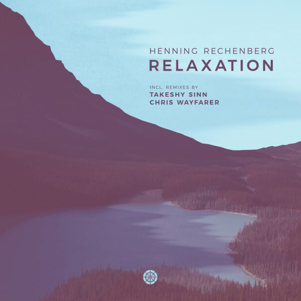 Artwork Henning Rechenberg - Relaxation (incl. remix by Takeshy Sinn and Chris Wayfarer)